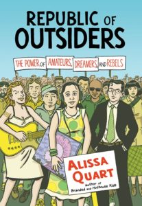 Republic of Outsiders: The Power of Amateurs, Dreamers, and Rebels (New Press) by Alissa Quart